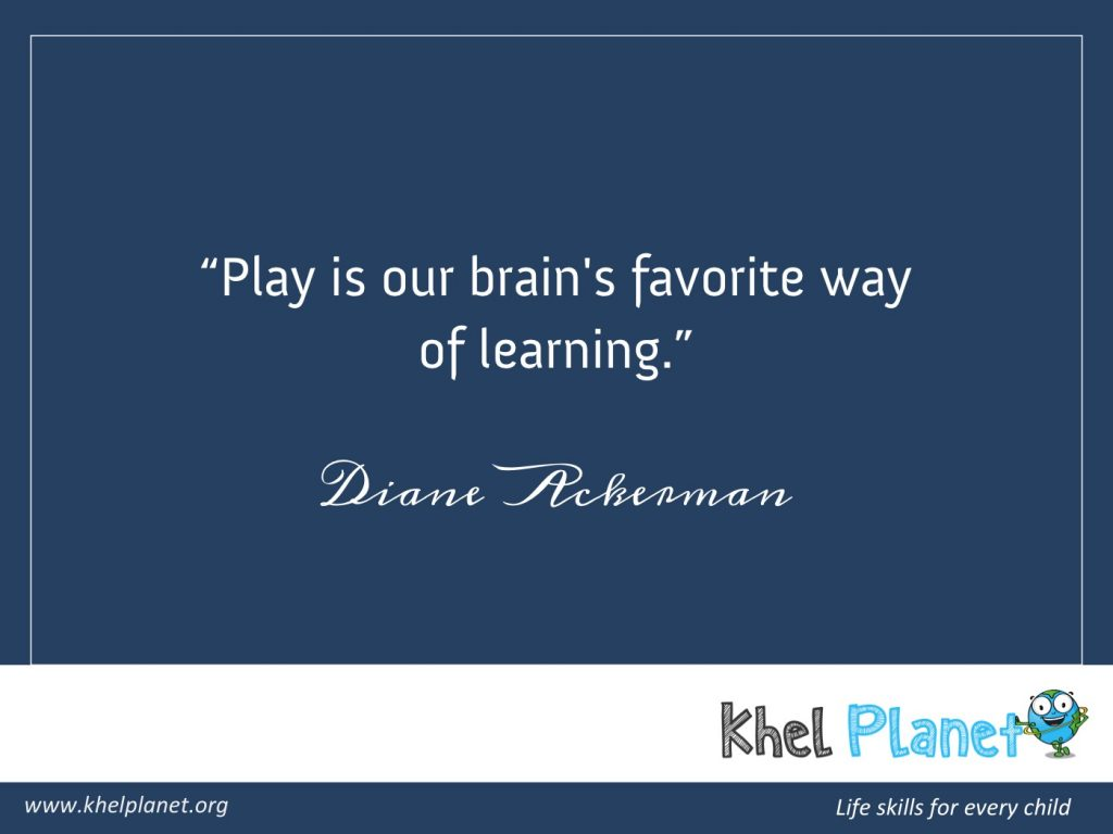 Play is our brain's favorite way of learning. - Diane Ackerman