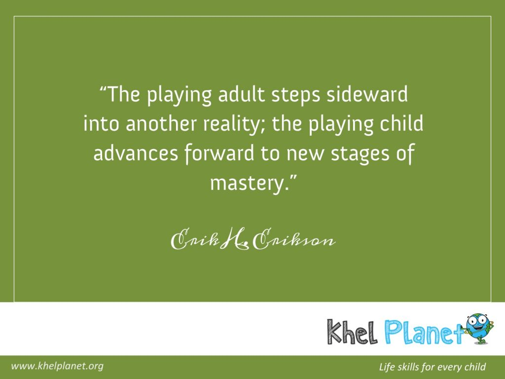 The playing adult steps sideward into another reality; the playing child advances forward to new stages of mastery. - Erik H. Erikson