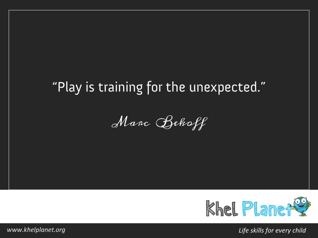 Play is training for the unexpected. - Marc Bekoff