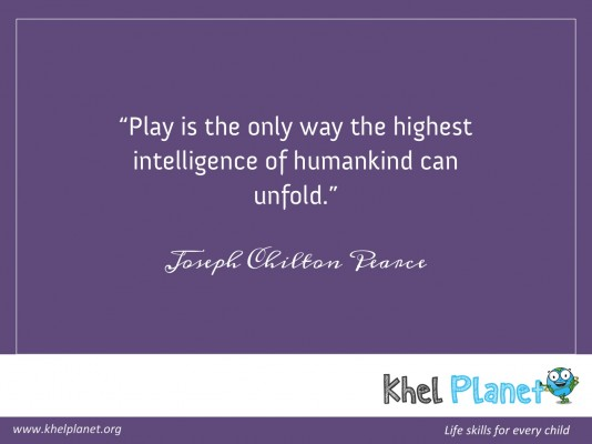 Play is the only way the highest intelligence of humankind can unfold. - Joseph Chilton Pearce